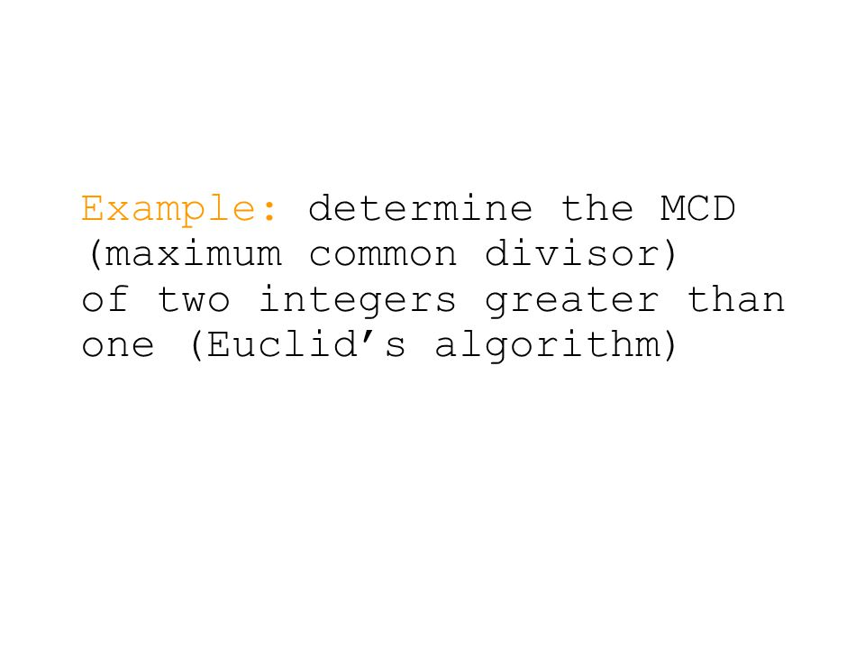 Example: determine the MCD (maximum common divisor) of two integers greater than one (Euclid's algorithm)