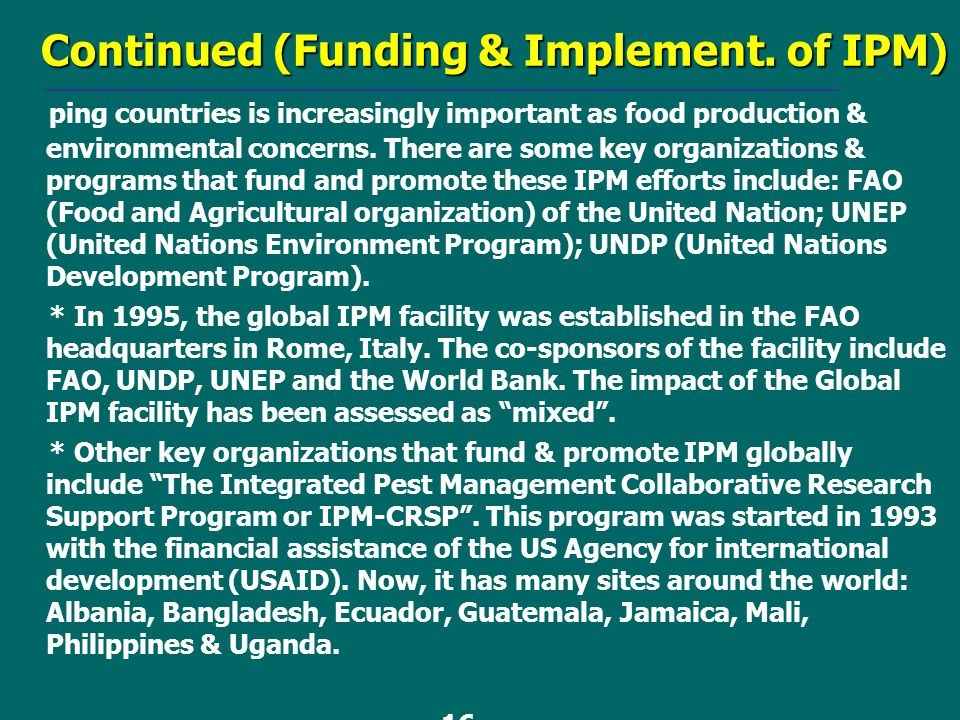Continued (Funding & Implement. of IPM) ping countries is increasingly important as food production & environmental concerns. There are some key organ