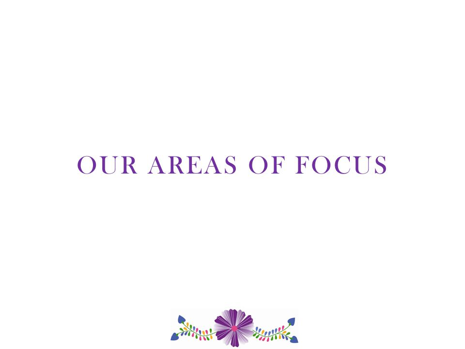 OUR AREAS OF FOCUS