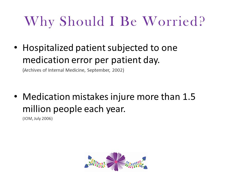 Why Should I Be Worried. Hospitalized patient subjected to one medication error per patient day.