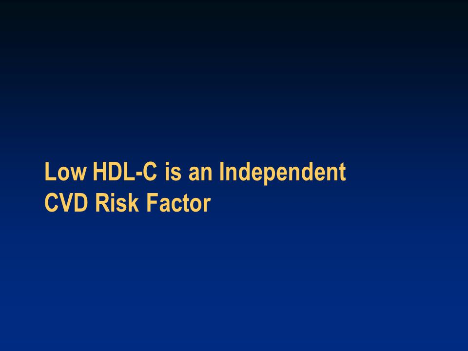 Low HDL-C is an Independent CVD Risk Factor
