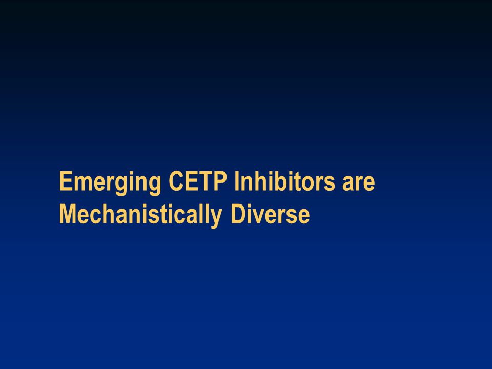 Emerging CETP Inhibitors are Mechanistically Diverse