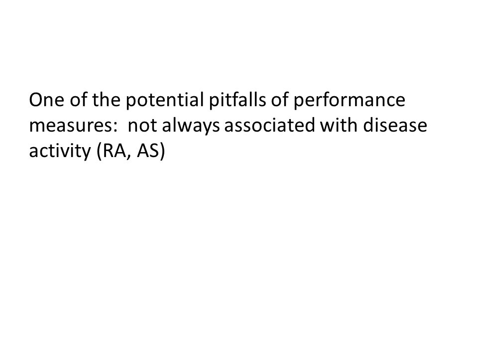 One of the potential pitfalls of performance measures: not always associated with disease activity (RA, AS)