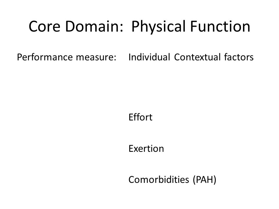 Core Domain: Physical Function Performance measure:Individual Contextual factors Effort Exertion Comorbidities (PAH)