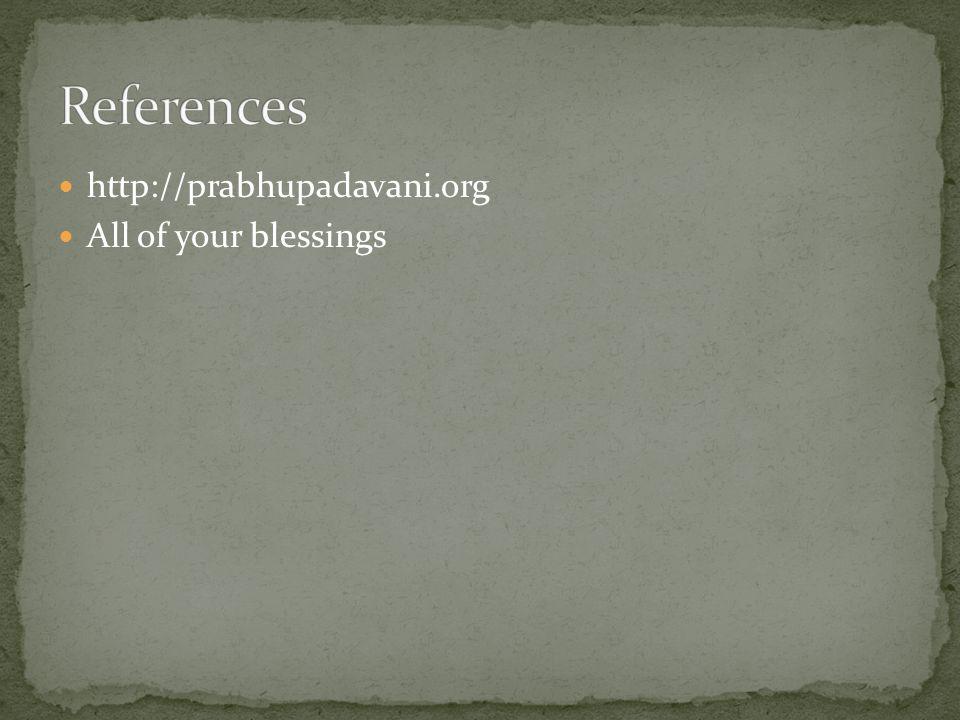 http://prabhupadavani.org All of your blessings