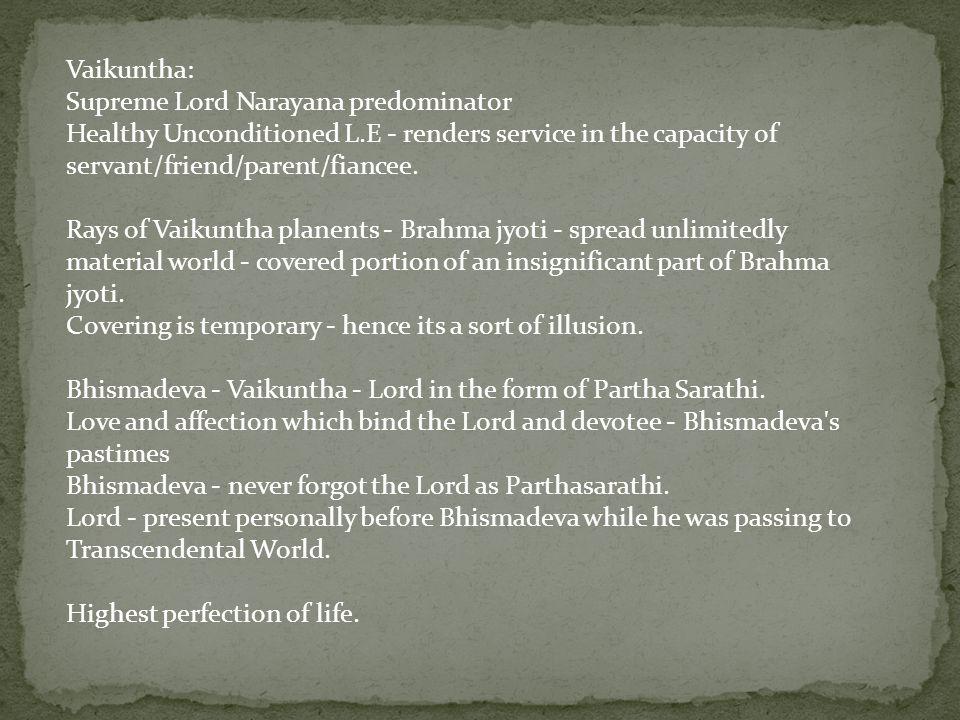 Vaikuntha: Supreme Lord Narayana predominator Healthy Unconditioned L.E - renders service in the capacity of servant/friend/parent/fiancee.