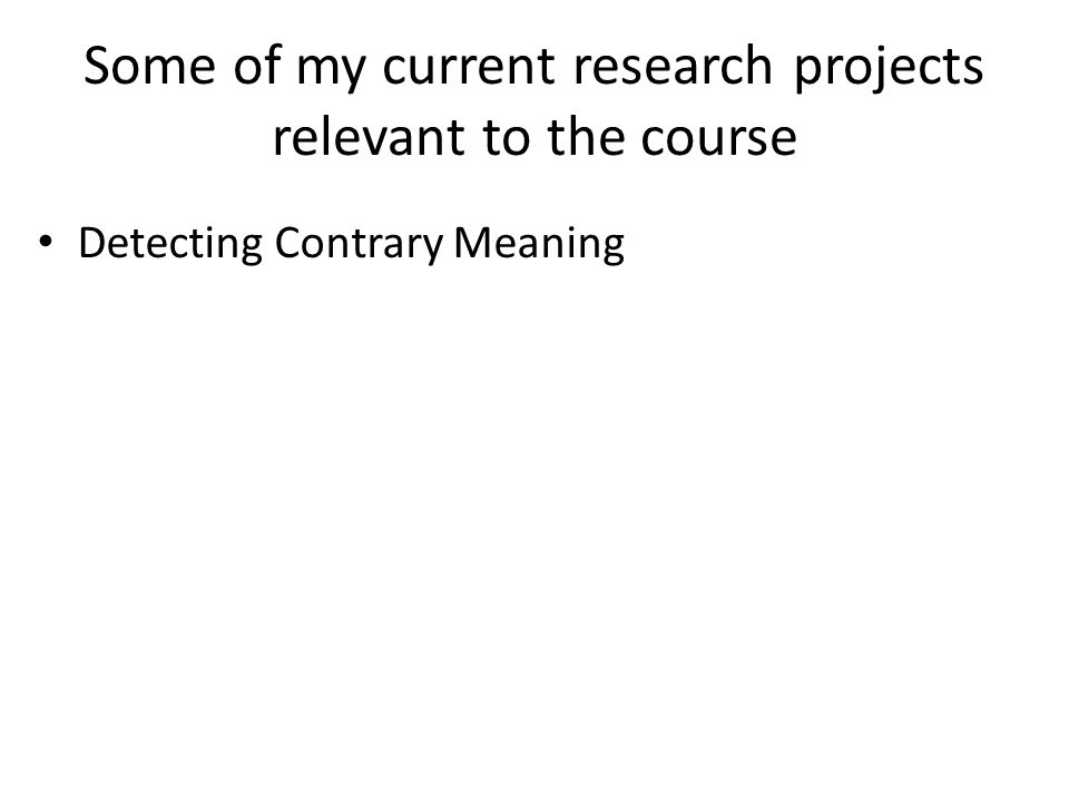 Some of my current research projects relevant to the course Detecting Contrary Meaning