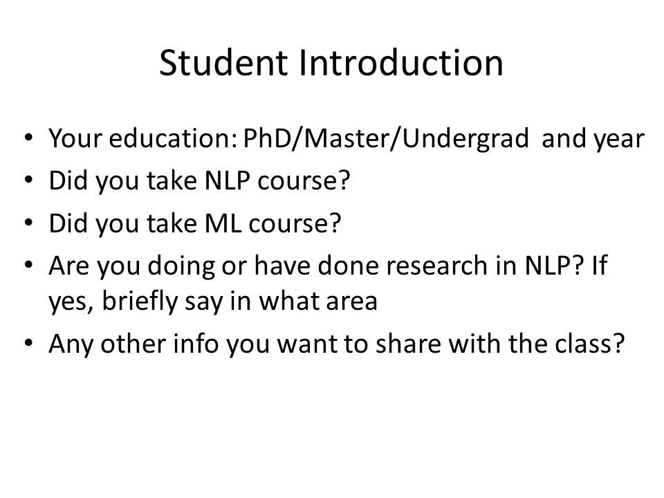 Student Introduction Your education: PhD/Master/Undergrad and year Did you take NLP course.