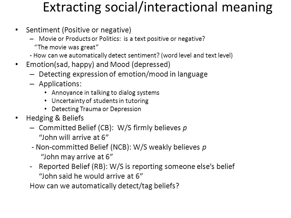 Extracting social/interactional meaning Sentiment (Positive or negative) – Movie or Products or Politics: is a text positive or negative.