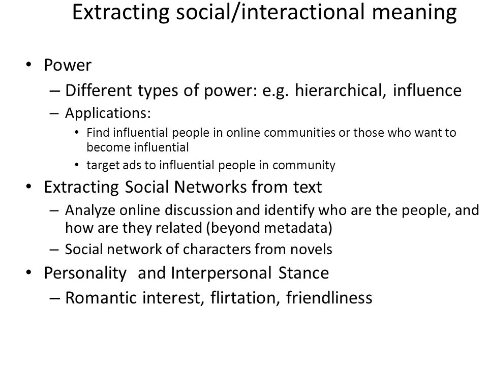 Extracting social/interactional meaning Power – Different types of power: e.g.
