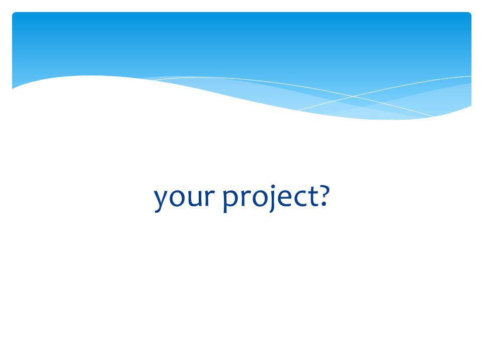 A project … SCOPE what? TIME when? COST how much?