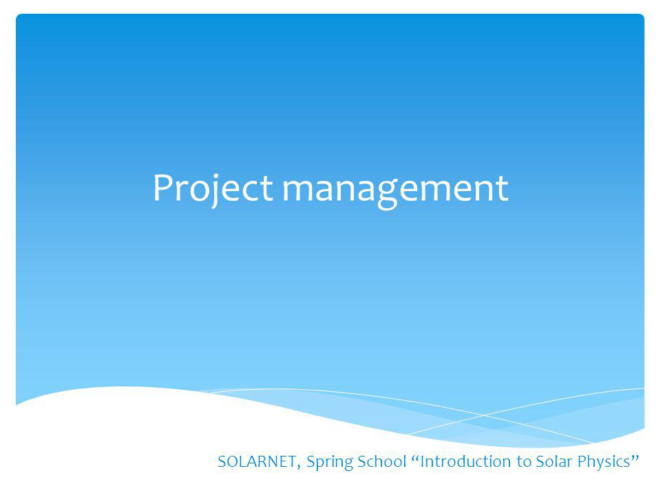 "Project management SOLARNET, Spring School ""Introduction to Solar Physics"""