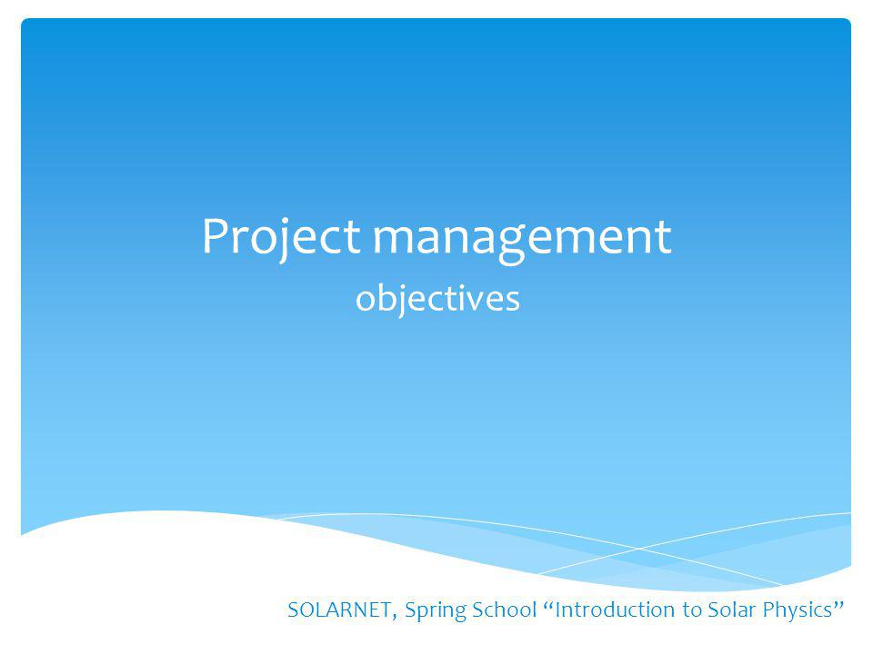 "Project management objectives SOLARNET, Spring School ""Introduction to Solar Physics"""