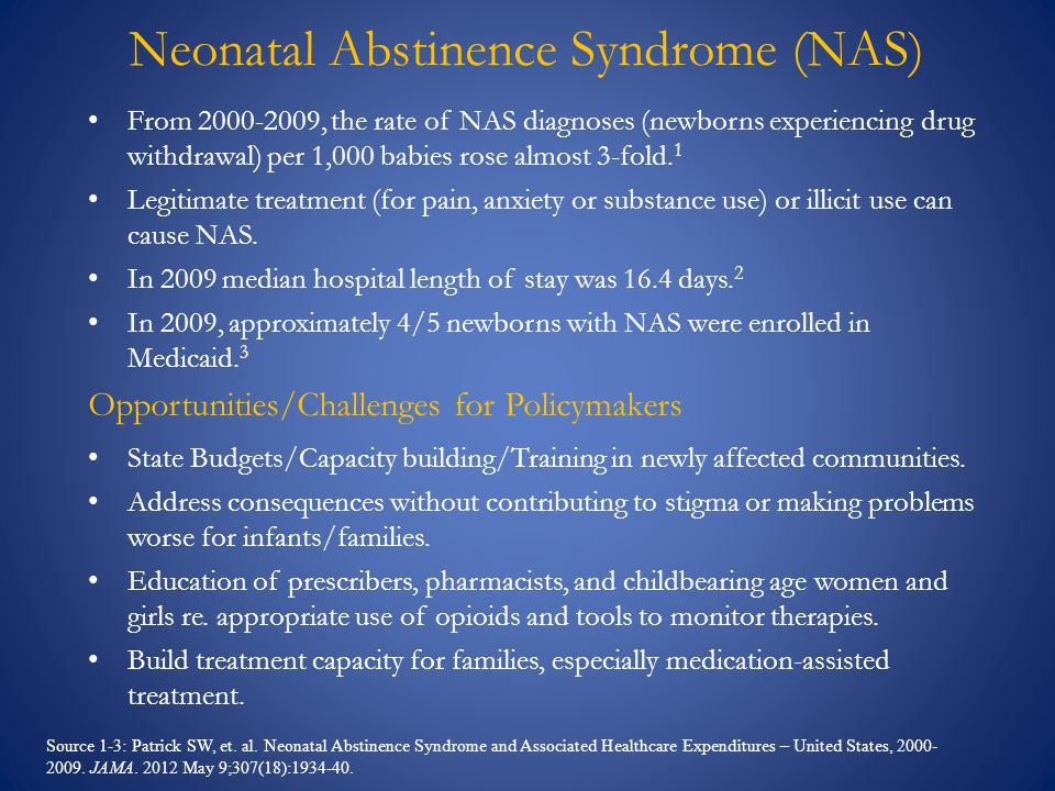 Neonatal Abstinence Syndrome (NAS) From 2000-2009, the rate of NAS diagnoses (newborns experiencing drug withdrawal) per 1,000 babies rose almost 3-fo