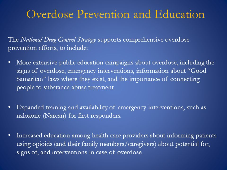 The National Drug Control Strategy supports comprehensive overdose prevention efforts, to include: More extensive public education campaigns about ove
