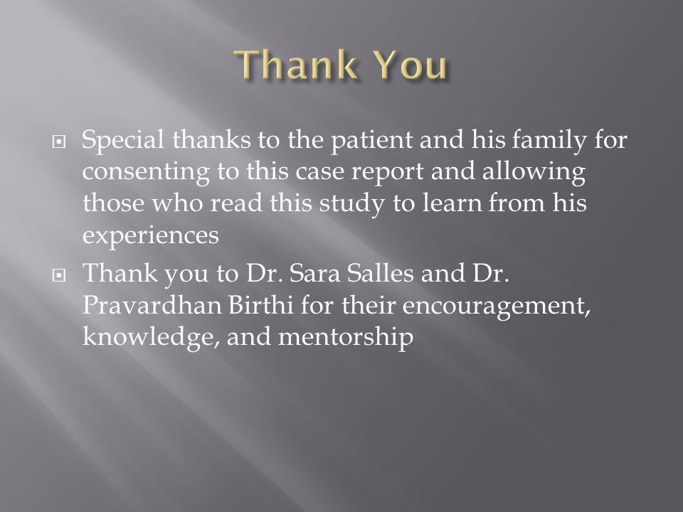  Special thanks to the patient and his family for consenting to this case report and allowing those who read this study to learn from his experiences  Thank you to Dr.
