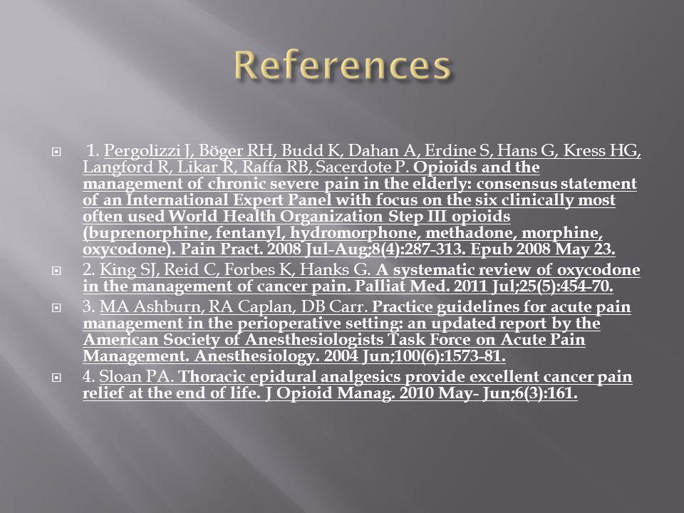  1. Pergolizzi J, Böger RH, Budd K, Dahan A, Erdine S, Hans G, Kress HG, Langford R, Likar R, Raffa RB, Sacerdote P. Opioids and the management of ch