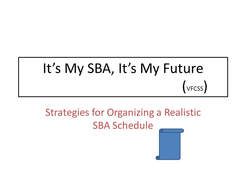 It's My SBA, It's My Future ( VFCSS ) Strategies for Organizing a Realistic SBA Schedule