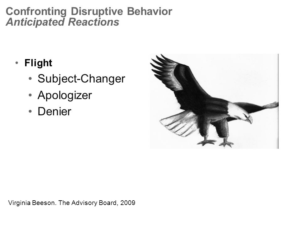 Confronting Disruptive Behavior Anticipated Reactions Flight Subject-Changer Apologizer Denier Virginia Beeson.