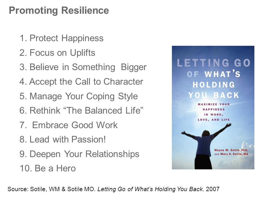 Promoting Resilience 1. Protect Happiness 2. Focus on Uplifts 3.