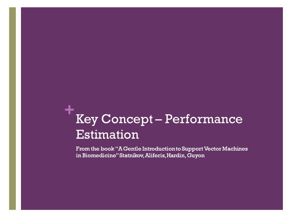 "+ Key Concept – Performance Estimation From the book ""A Gentle Introduction to Support Vector Machines in Biomedicine"" Statnikov, Aliferis, Hardin, Gu"