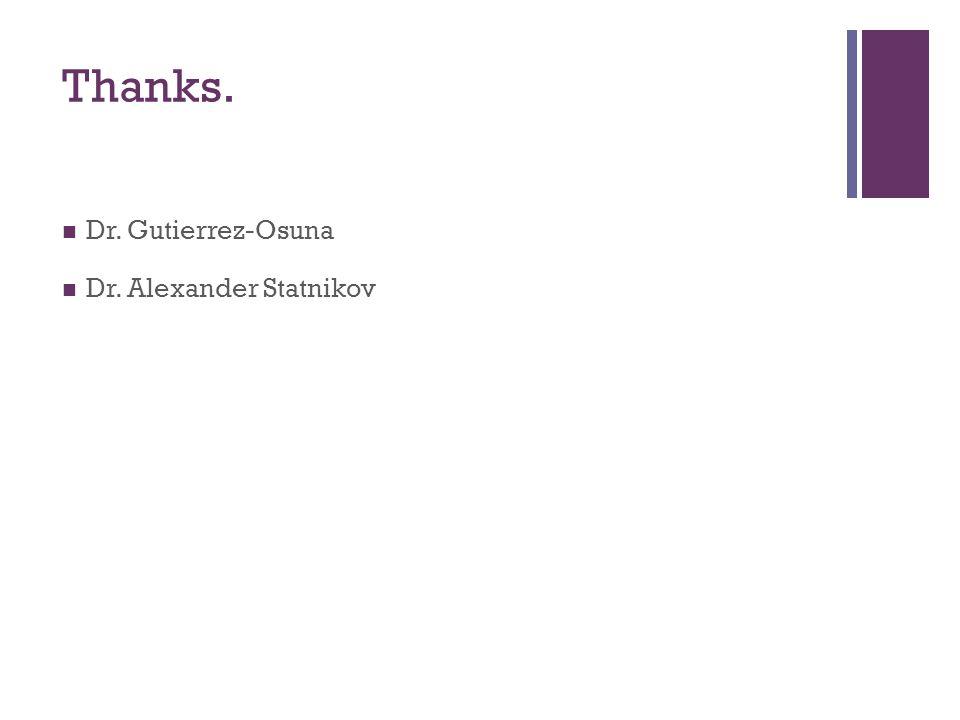 Thanks. Dr. Gutierrez-Osuna Dr. Alexander Statnikov