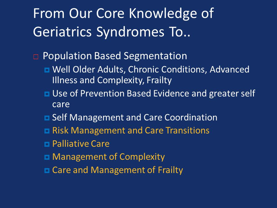 From Our Core Knowledge of Geriatrics Syndromes To..
