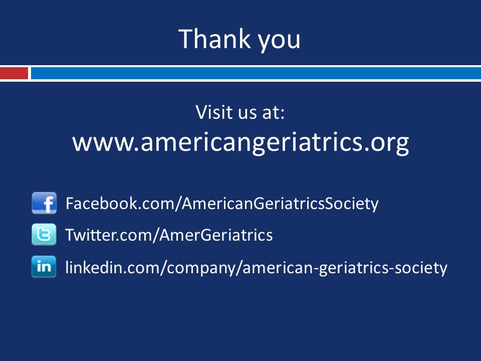 Visit us at: Facebook.com/AmericanGeriatricsSociety Twitter.com/AmerGeriatrics www.americangeriatrics.org Thank you linkedin.com/company/american-geri
