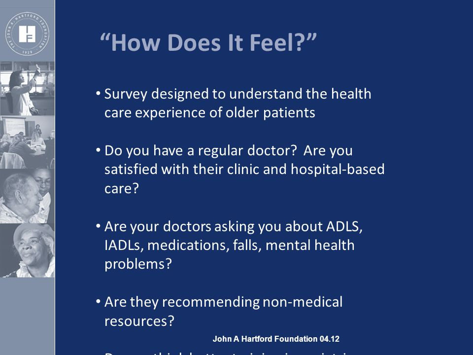 4 Survey designed to understand the health care experience of older patients Do you have a regular doctor.