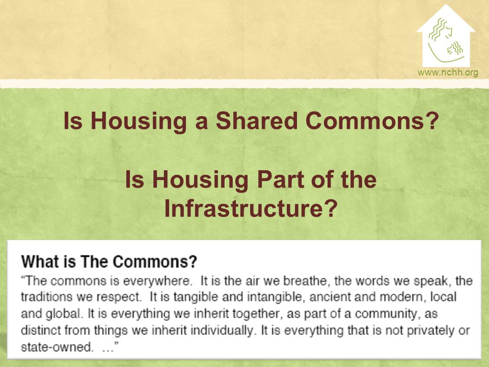 www.nchh.org Is Housing a Shared Commons? Is Housing Part of the Infrastructure?