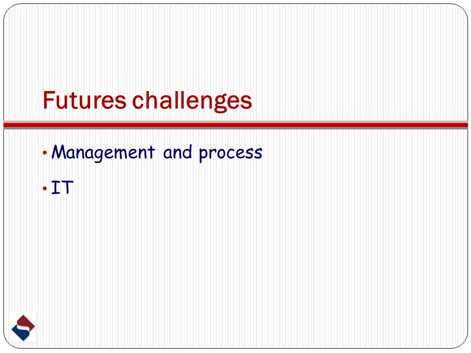 Futures challenges Management and process IT