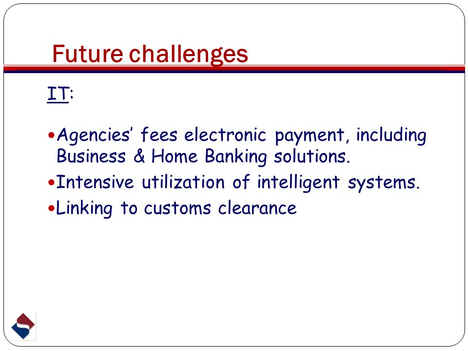 IT: Agencies' fees electronic payment, including Business & Home Banking solutions. Intensive utilization of intelligent systems. Linking to customs c