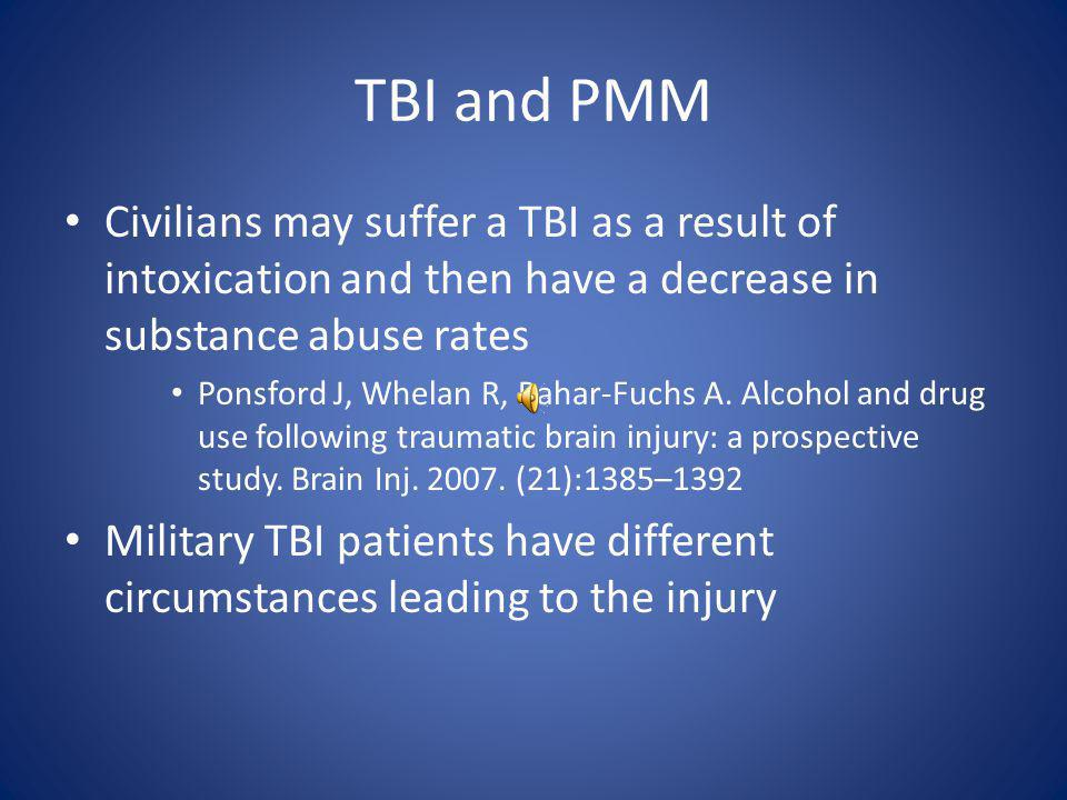 TBI and PMM Service Members who have sustained a TBI in combat may be at increased risk for PMM No studies exist Anecdotal evidence – Personal communications – Media reports Some evidence that patients with a combat related TBI may have an increased drive for self medication due to increased incidence of chronic pain, PTSD and depression