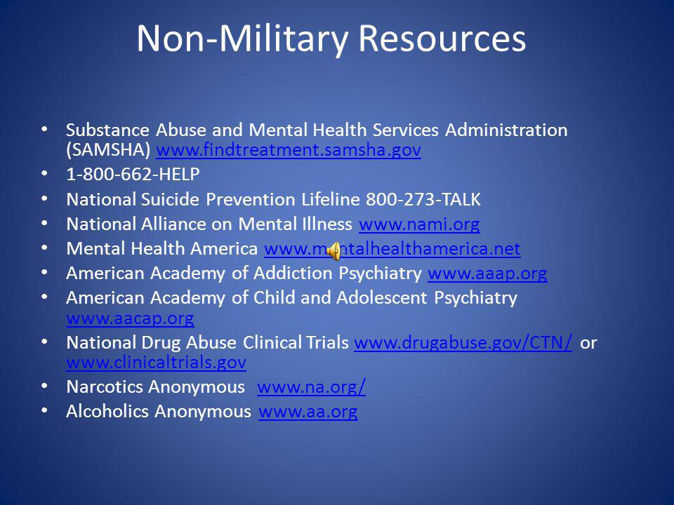 Military Resources Military Homefront Support 800-342-9647 www.militaryonesource.com Branch Specific Support is also available: Army Substance Abuse Program (ASAP) Navy Alcohol and Drub Abuse Prevention (NADAP) Marine Substance Abuse Combat Center (SACC) Air Force Alcohol and Drub Abuse Prevention and Treatment (ADAPT)