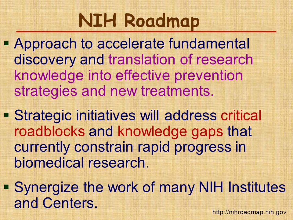 NIH Roadmap  Approach to accelerate fundamental discovery and translation of research knowledge into effective prevention strategies and new treatmen