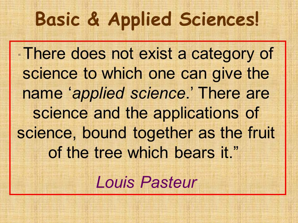 """ There does not exist a category of science to which one can give the name 'applied science.' There are science and the applications of science, boun"