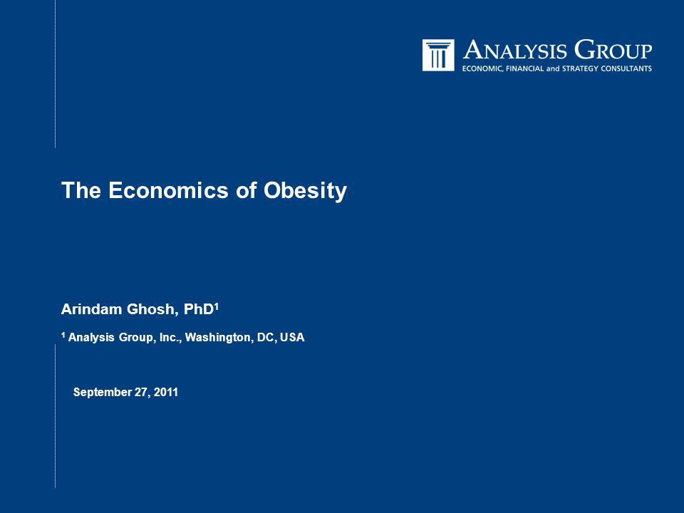 Page 0 ■ SEPTEMBER 27, 2011 The Economics of Obesity Arindam Ghosh, PhD 1 1 Analysis Group, Inc., Washington, DC, USA September 27, 2011
