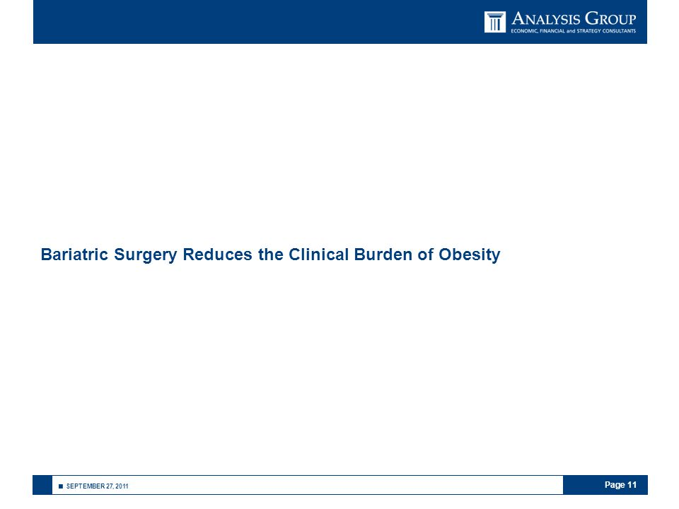 Page 11 ■ SEPTEMBER 27, 2011 Bariatric Surgery Reduces the Clinical Burden of Obesity