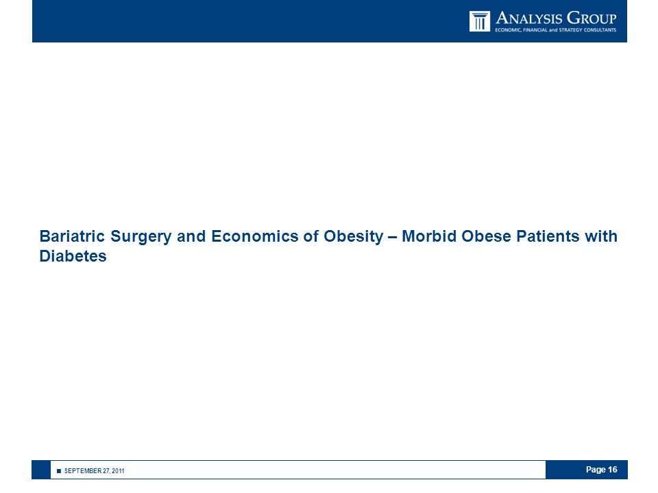 Page 16 ■ SEPTEMBER 27, 2011 Bariatric Surgery and Economics of Obesity – Morbid Obese Patients with Diabetes