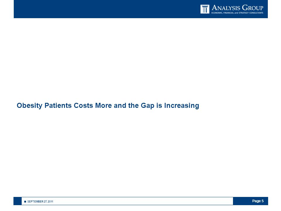 Page 5 ■ SEPTEMBER 27, 2011 Obesity Patients Costs More and the Gap is Increasing