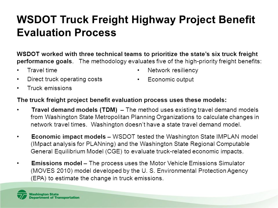 WSDOT Truck Freight Highway Project Benefit Evaluation Process WSDOT worked with three technical teams to prioritize the state's six truck freight performance goals.