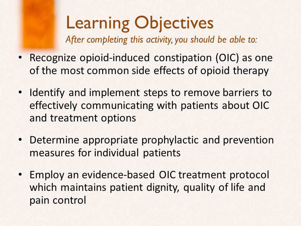 Methylnaltrexone in OIC Indicated for treatment of OIC in patients with advanced illness who are receiving palliative care, when response to laxative therapy has not been sufficient No trials of use beyond 4 months Significantly reduces transit time and time to bowel movement compared with placebo Subcutaneous injection only Most common adverse effects: orthostatic hypotension (dose-limiting), abdominal cramps, flatulence, abdominal pain, nausea.