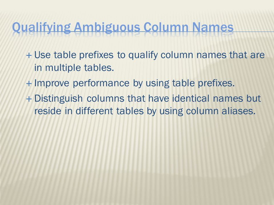  Use table prefixes to qualify column names that are in multiple tables.