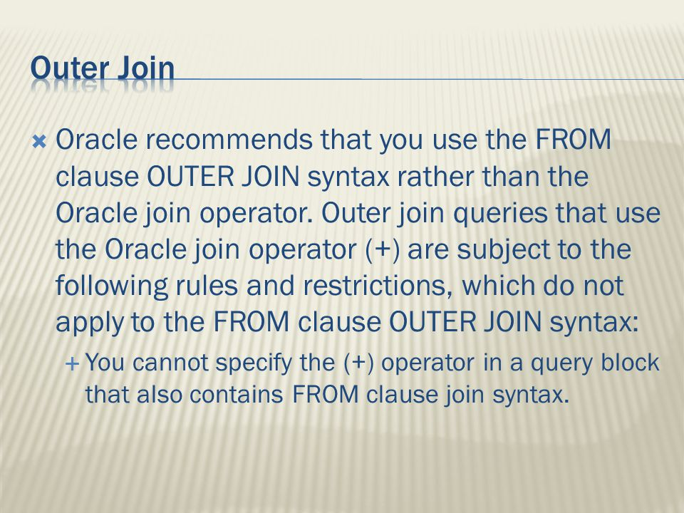  Oracle recommends that you use the FROM clause OUTER JOIN syntax rather than the Oracle join operator.
