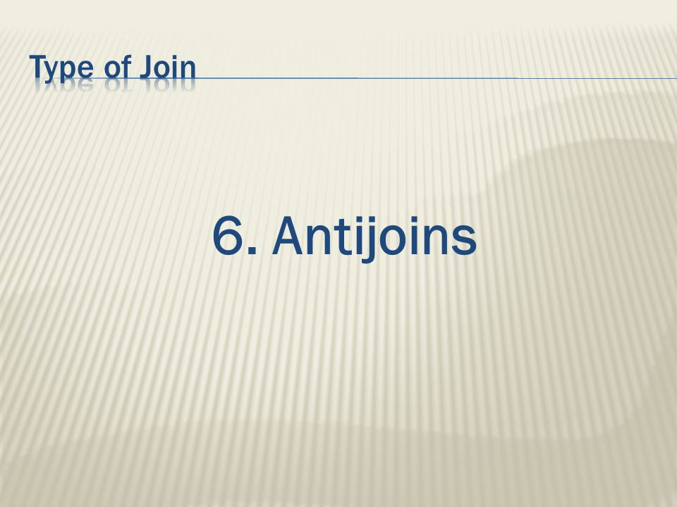 6. Antijoins