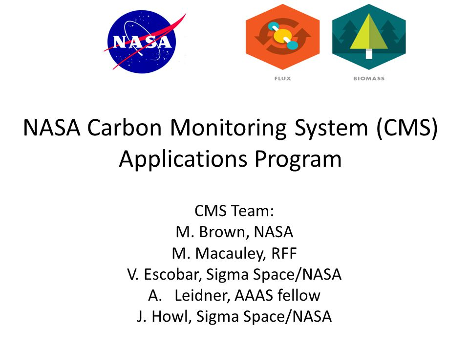 NASA Carbon Monitoring System (CMS) Applications Program CMS Team: M.