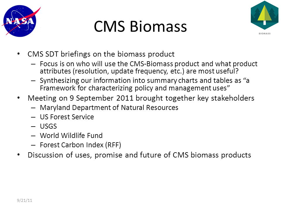 CMS Biomass CMS SDT briefings on the biomass product – Focus is on who will use the CMS-Biomass product and what product attributes (resolution, update frequency, etc.) are most useful.