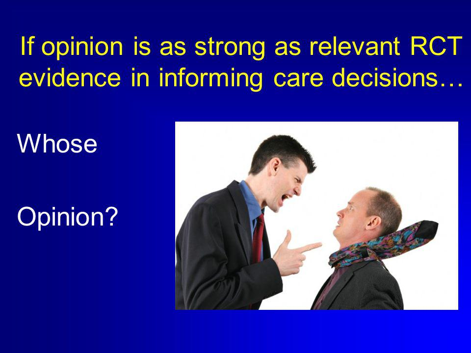 If opinion is as strong as relevant RCT evidence in informing care decisions… Whose Opinion