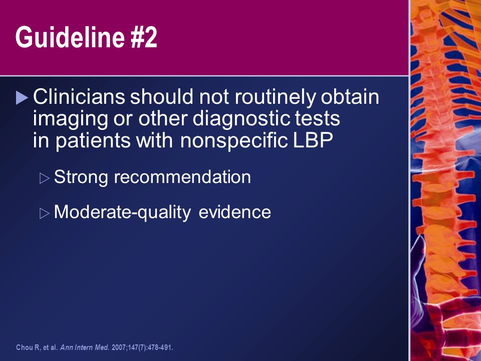 Guideline #2  Clinicians should not routinely obtain imaging or other diagnostic tests in patients with nonspecific LBP  Strong recommendation  Mod
