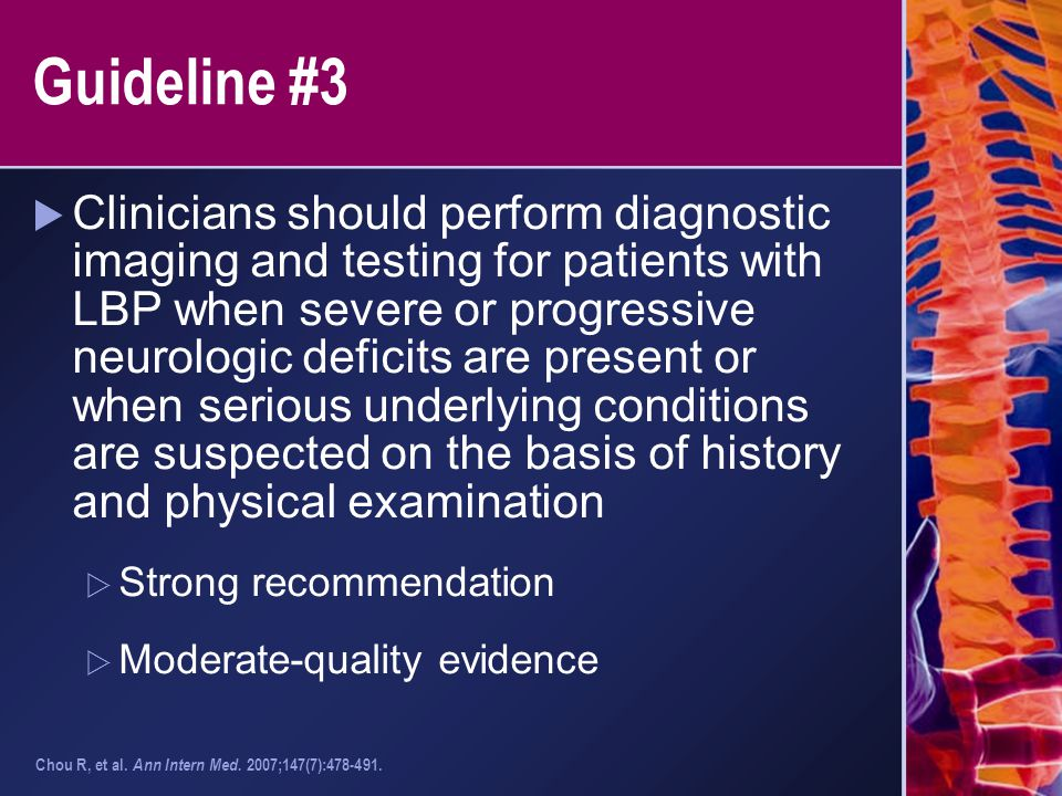 Guideline #3  Clinicians should perform diagnostic imaging and testing for patients with LBP when severe or progressive neurologic deficits are prese